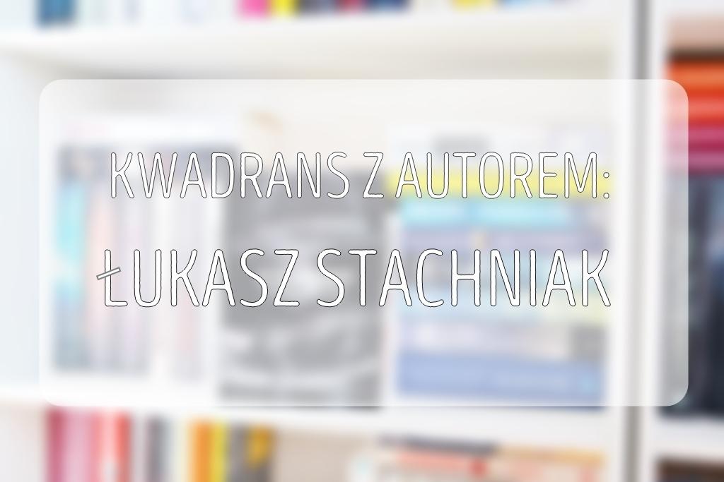 kwadrans-z-autorem-lukasz-stachniak