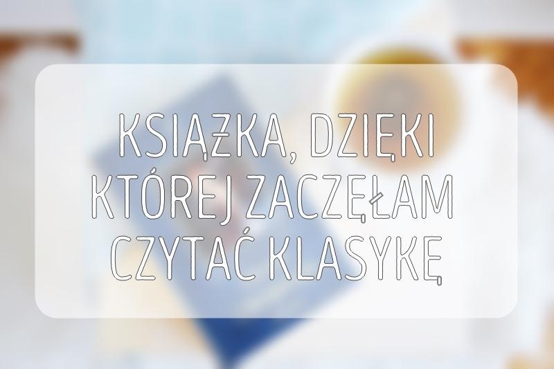 ksiazka-dzieki-ktorej-zaczelam-czytac-klasyke