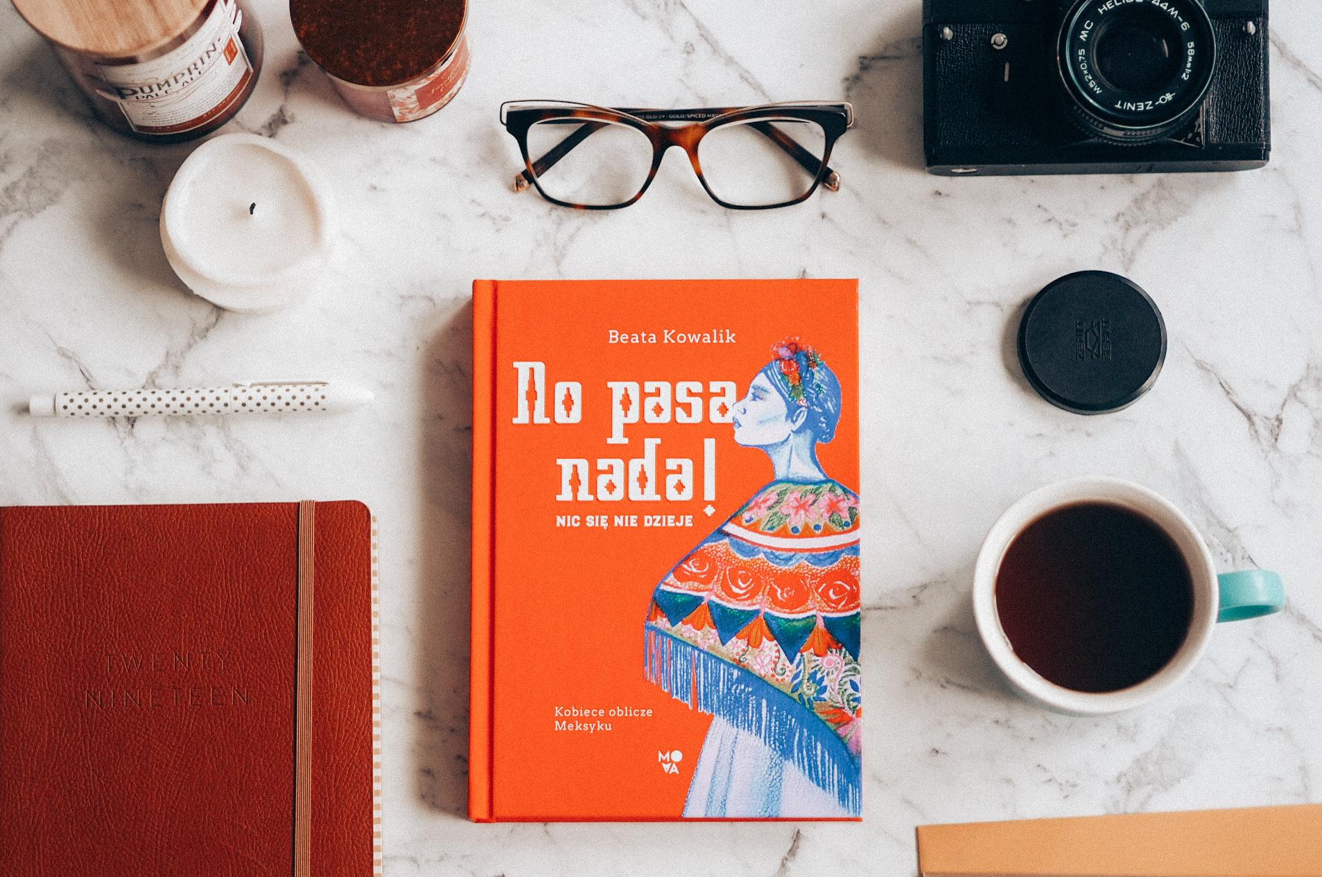 No pasa nada! Nic się nie dzieje. Kobiece oblicze Meksyku - Beata Kowalik